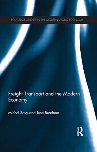 Freight Transport and the Modern Economy (Routledge Studies in the Modern World Economy) PDF