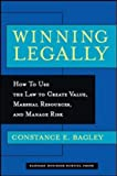 Winning legally:how to use the law to create value- marshal resources- and manage risk