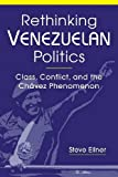 Rethinking Venezuelan Politics: Class, Conflict, and the Chavez Phenomenon