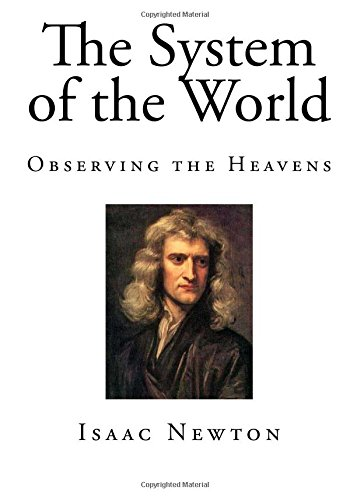 The System of the World: Observing the Heavens (Isaac Newton)