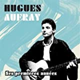 Hugues Aufray - Hugues Aufray, ses premieres annees