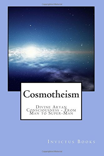 Cosmotheism: Divine Aryan Consciousness From Man to Super-Man