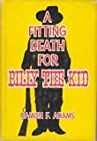 img - for A fitting death for Billy the Kid / by Ramon F. Adams book / textbook / text book