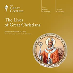 The Lives of Great Christians | [The Great Courses]