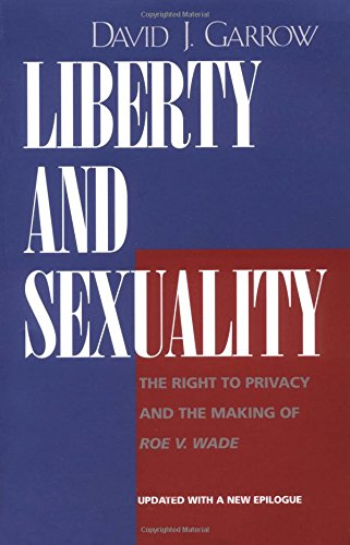 liberty-and-sexuality-the-right-to-privacy-and-the-making-of-roe-v-wade-updated