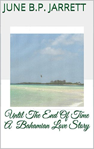 June B.P. Jarrett - Until The End Of Time A Bahamian Love Story (English Edition)