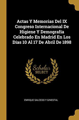 Actas Y Memorias del IX Congreso Internacional de Higiene Y Demografía Celebrado En Madrid En Los Días 10 Al 17 de Abril de 1898  [Ginestal, Enrique Salcedo y] (Tapa Blanda)