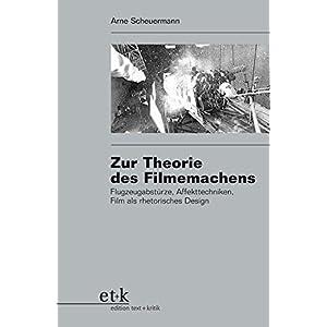 Zur Theorie des Filmemachens: Flugzeugabstürze, Affekttechniken, Film als rhetorisches Design