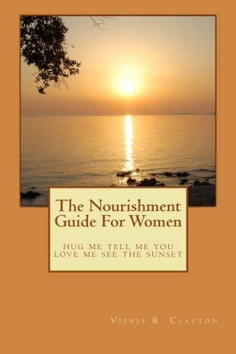 """The Nourishment Guide for Women: """"hug me tell me you love me see the sunset"""""""
