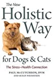 img - for Paul Mccutcheon: The New Holistic Way for Dogs and Cats : The Stress-Health Connection (Paperback); 2009 Edition book / textbook / text book