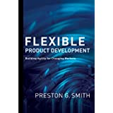Flexible Product Development: Building Agility for Changing Markets ~ Preston G. Smith