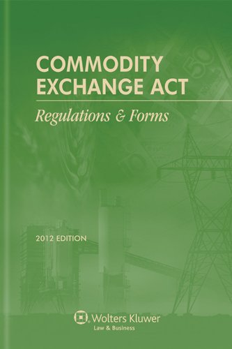 Commodity Exchange Act: Regulations & Forms 2012