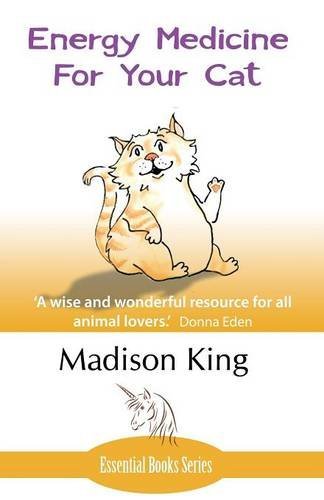 Energy Medicine for Your Cat: An essential guide to working with your cat in a natural, organic, 'heartfelt' way
