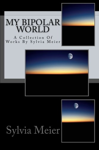 Book: My Bipolar World - A Collection Of Works By Sylvia Meier by Sylvia Meier