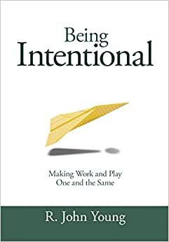 Being Intentional: Making Work And Play One And The Same