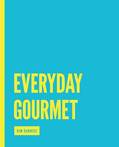 Everyday Gourmet by Kim Dannies