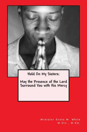 Hold On My Sisters: May the Presence of the Lord Surround You with His Mercy
