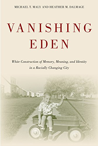 Vanishing Eden: White Construction of Memory, Meaning, and Identity in a Racially Changing City (Urban Life, Landscape a