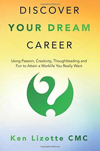 Discover Your Dream Career: Using Passion, Creativity