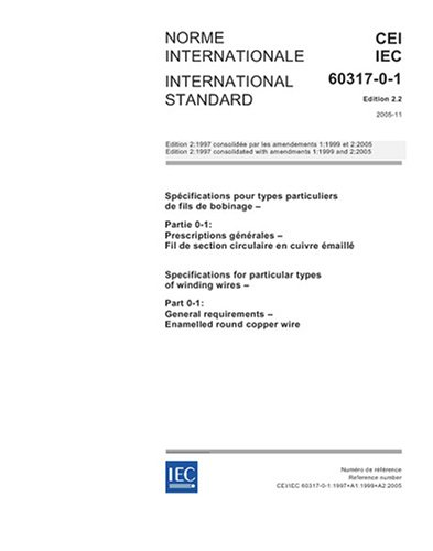 Iec 60317-0-1 Ed. 2.2 B:2005, Specifications For Particular Types Of Winding Wires - Part 0-1: General Requirements - Enamelled Round Copper Wire