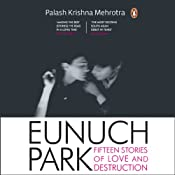 Eunuch Park: Fifteen Stories of Love and Destruction | [Palash Krishna Mehrotra]
