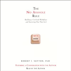 The No Asshole Rule: Building a Civilized Workplace and Surviving One That Isn't | [Robert I. Sutton]