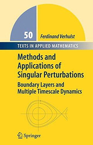 Methods and Applications of Singular Perturbations: Boundary Layers and Multiple Timescale Dynamics (Texts in Applied Mathematics)