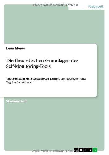 Die theoretischen Grundlagen des Self-Monitoring-Tools: Theorien zum Selbstgesteuerten Lernen, Lernstrategien und Tagebuchverfahren, Buch