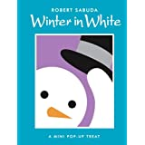 Winter in White (Classic Collectible Pop-Up) ~ Robert Sabuda