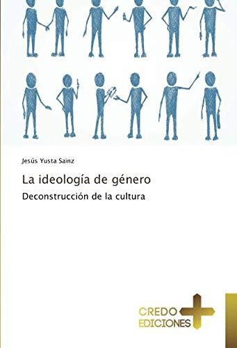 La ideología de género Deconstrucción de la cultura  [Yusta Sainz, Jesús] (Tapa Blanda)