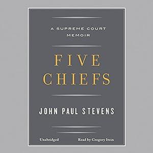 Five Chiefs: A Supreme Court Memoir | [John Paul Stevens]