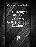 C.a. Tiedge's Werke, Volumes 8-10 (German Edition)
