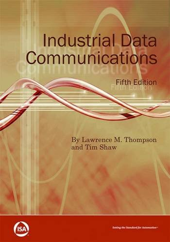 Industrial Data Communications, Fifth Edition, by Lawrence (Larry) M. Thompson, Tim Shaw