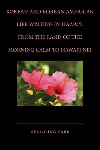 Korean and Korean American Life Writing in Hawai'i: From the Land of the Morning Calm to Hawai'i Nei