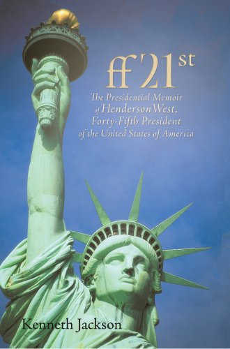 Book: ff21st - The Presidential Memoir of Henderson West, Forty-Fifth President of the United States of America by Kenneth Jackson