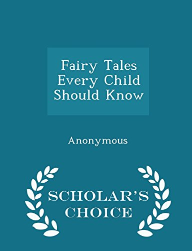 Fairy Tales Every Child Should Know - Scholar's Choice Edition