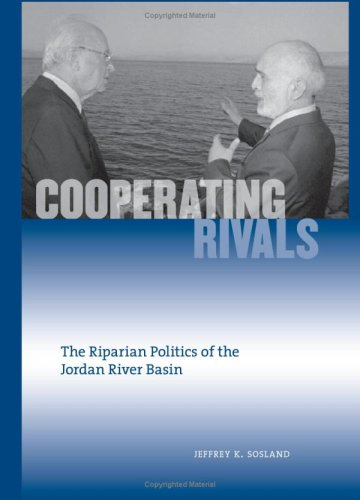 Cooperating Rivals: The Riparian Politics of the Jordan...