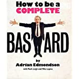 How to be a Complete Bastard