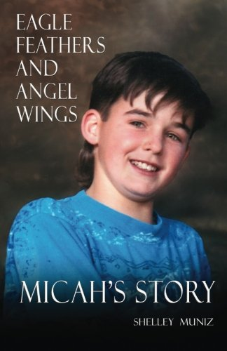 Eagle Feathers and Angel Wings: Micah's Story