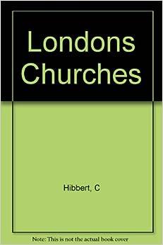 Londons Churches: C Hibbert: Amazon.com: Books