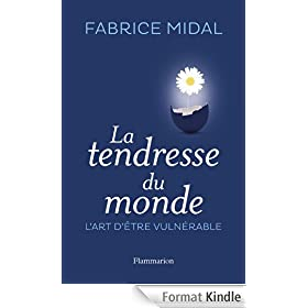La tendresse du monde: L'art d'�tre vuln�rable