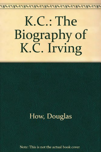 K.C.: The Biography of K.C. Irving