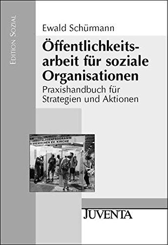 Öffentlichkeitsarbeit für soziale Organisationen: Praxishandbuch für Strategien und Aktionen (Edition Sozial)