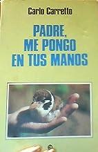 Padre, me pongo en tus manos by Carlo…
