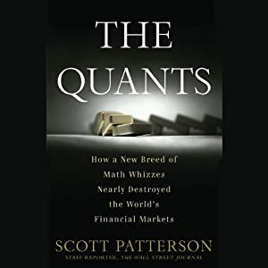 The Quants: How a New Breed of Math Whizzes Conquered Wall Street and Nearly Destroyed It | [Scott Patterson]