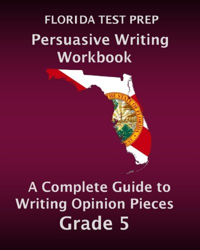 florida-test-prep-persuasive-writing-workbook-a-complete-guide-to-writing-opinion-pieces-grade-5