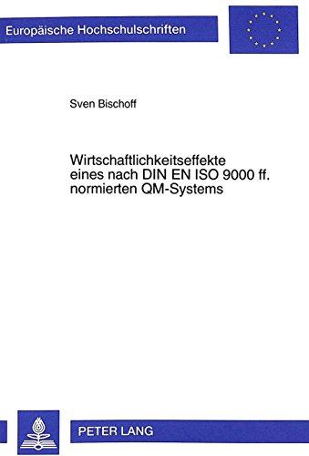 Wirtschaftlichkeitseffekte Eines Nach Din En Iso 9000 Ff. Normierten Qm-Systems: Theoretische Ableitung Und Kennzahlengestützte Messung An Beispielen Der Braubranche (German Edition)
