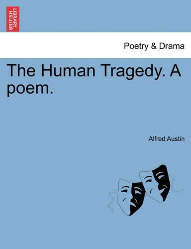 The Human Tragedy. A poem.