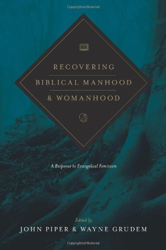 Recovering Biblical Manhood and Womanhood (Redesign): A Response to Evangelical Feminism