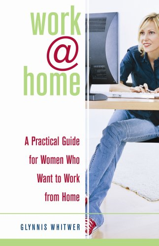 Work@home: A Practical Guide for Women Who Want to Work from Home